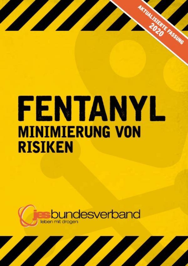 """Gelber Hintergrund mit schwarzen Warnstreifen oben und unten. Titel """"Fentanyl - Minimierung von Risiken"""" Ausgabe 2020"""