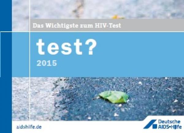 test? Das Wichtigste zum HIV-Test. Faltblatt 2015