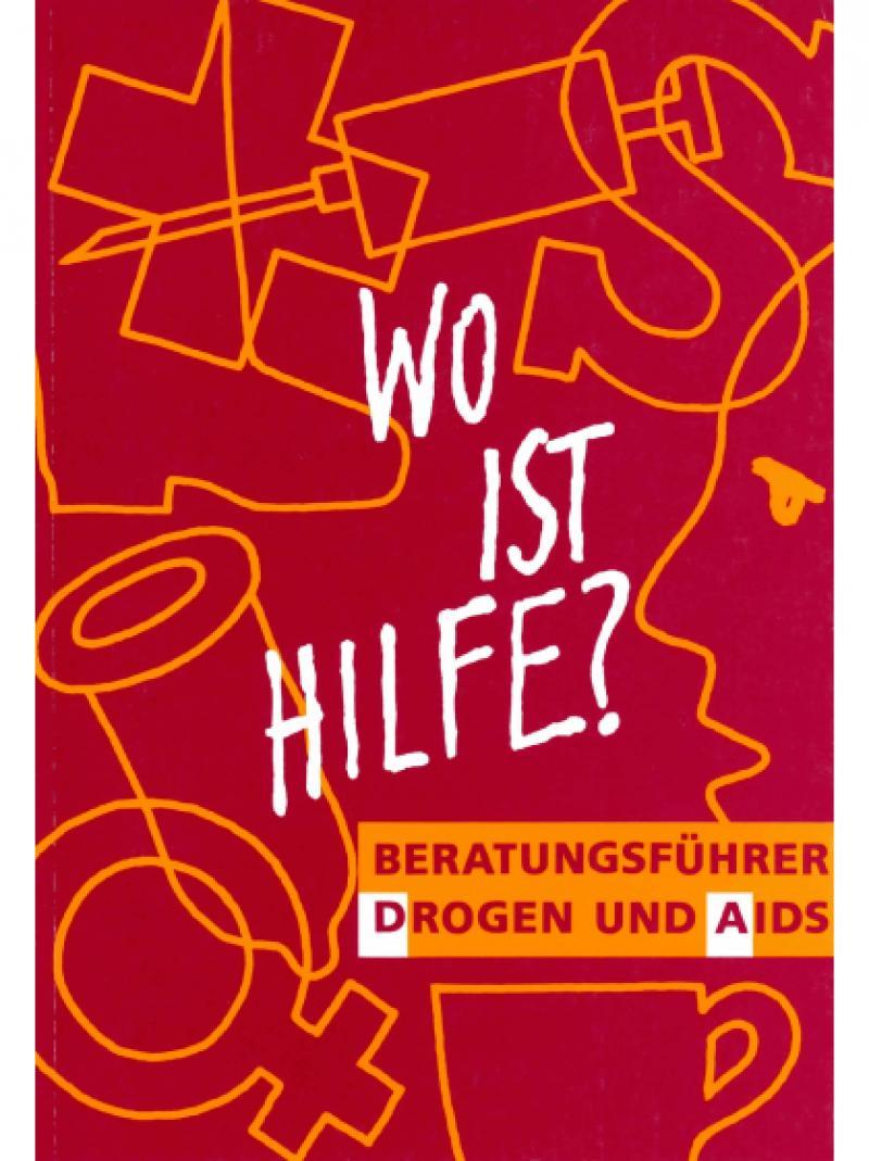 Wo ist Hilfe? - Beratungsführer Drogen und AIDS 1991