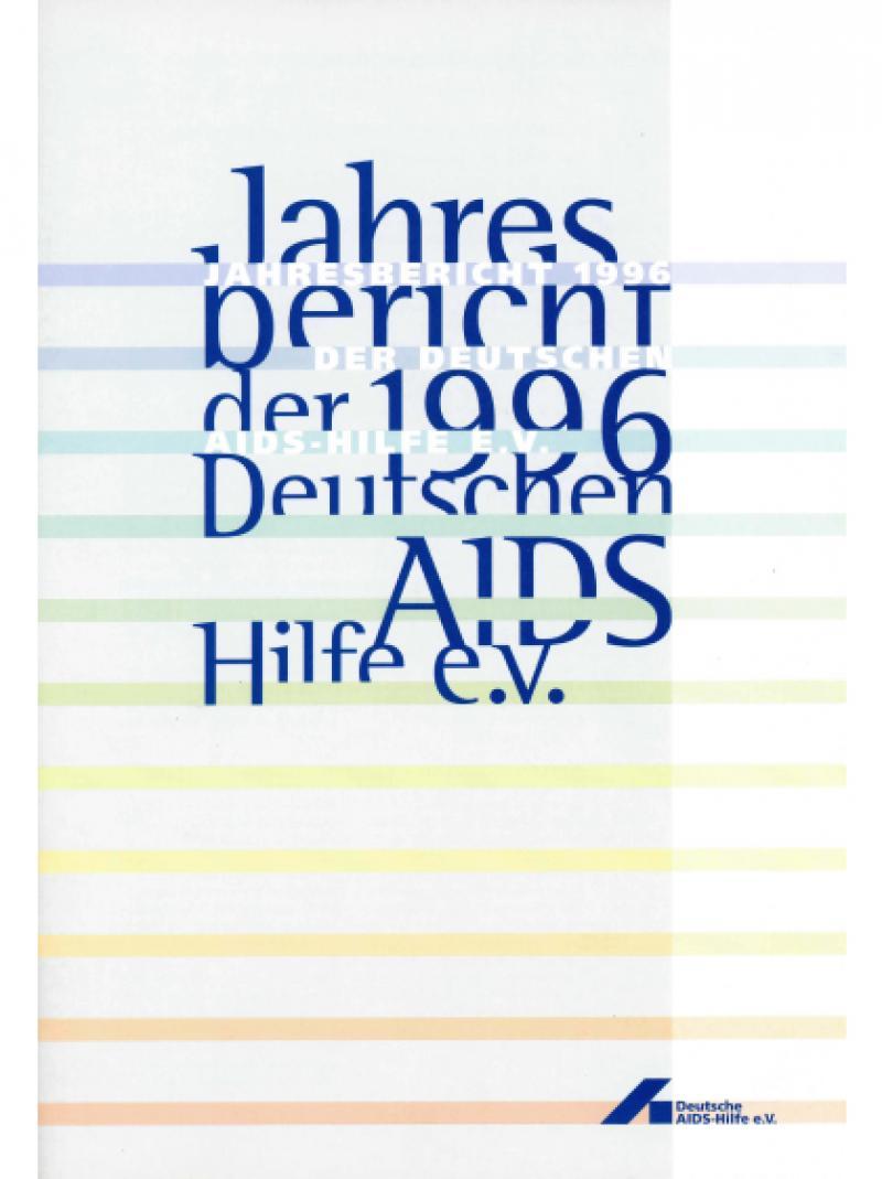 Jahresbericht 1996 der Deutschen AIDS-Hilfe e.V. 1997