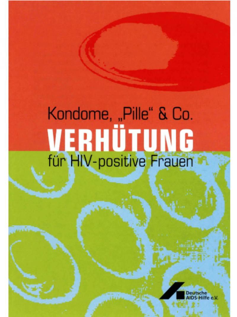"""Kondome, """"Pille"""" & Co. - Verhütung für HIV-positive Frauen 2004"""