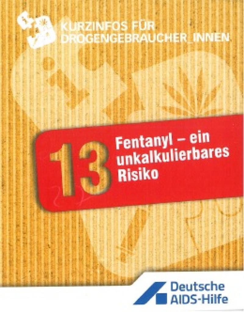 Kurzinformation Nr. 13. Fentanyl - ein unkalkulierbares Risiko