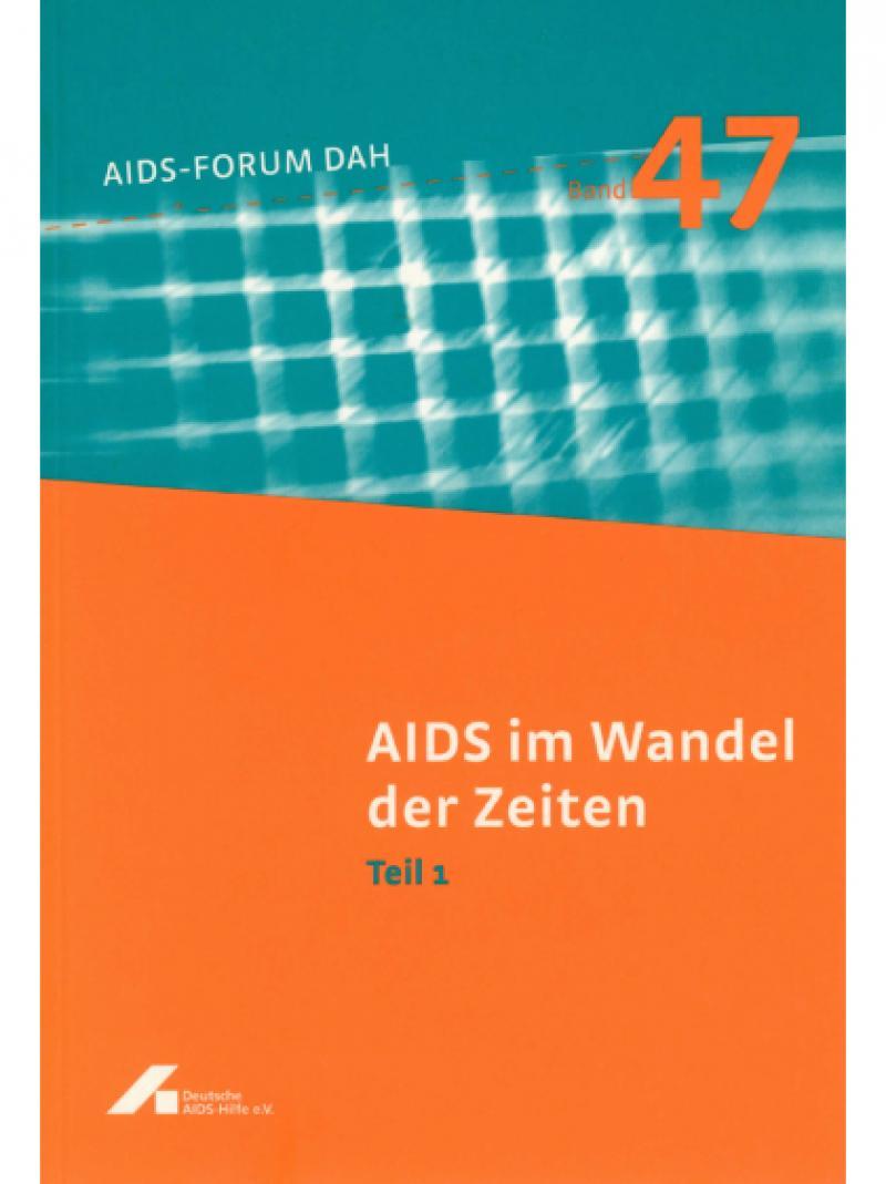 AIDS-Forum DAH Band 47 - AIDS im Wandel der Zeiten - Teil 1  2003
