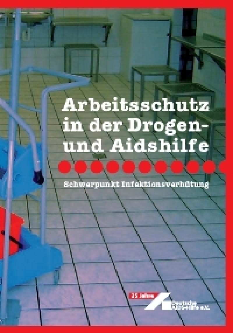 Broschüre Arbeitsschutz in der Drogen- und Aidshilfe Schwerpunkt Infektionsve