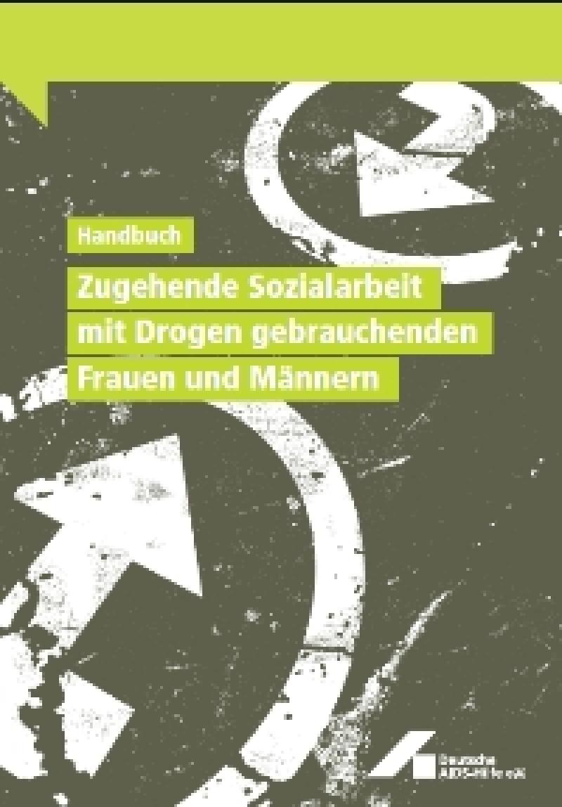 Handbuch Zugehende Sozialarbeit mit Drogen gebrauchenden Frauen und Männern