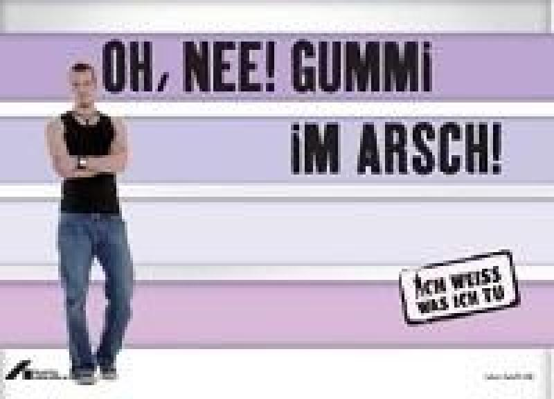 Oh Nee! Gummi im Arsch!