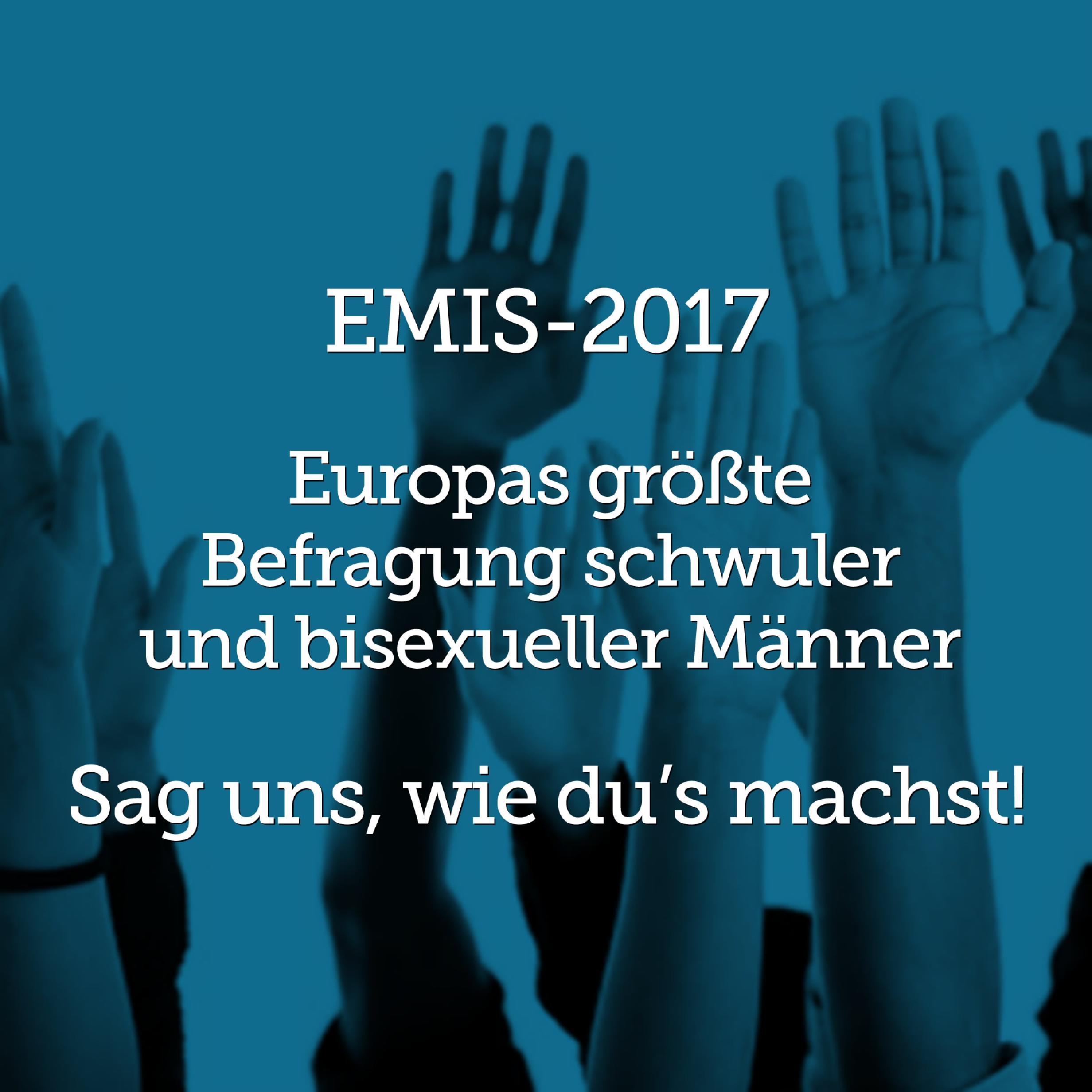 In die Luft gestreckte Arme vor blauem Hintergrund, davor der Text: EMIS 2017. Europas größte Befragung schwuler und bisexueller Männer. Sag uns wie du's machst!