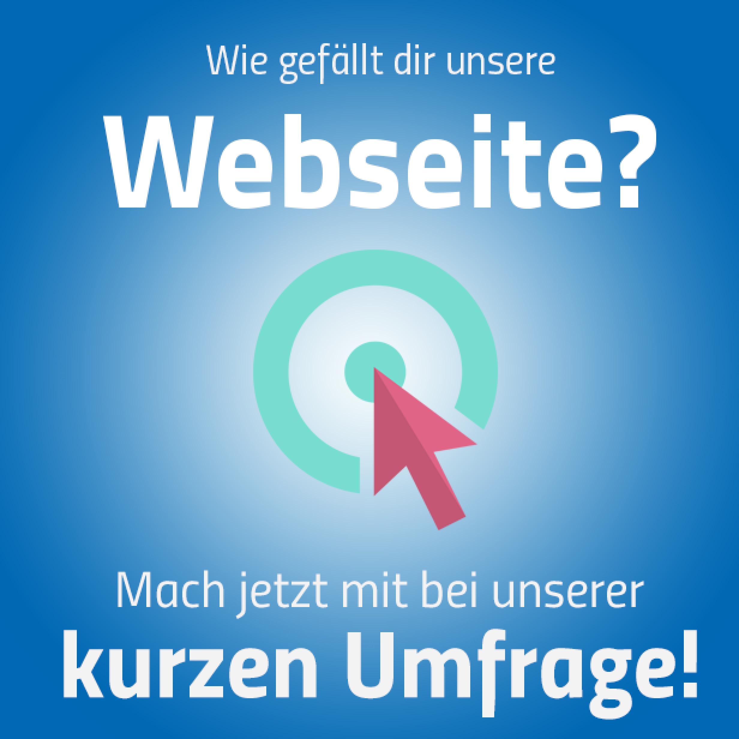 Das Bild enthält folgenden Text: Wie gefällt dir unsere Webseite? Mach jetzt mit bei unserer kurzen Umfrage!